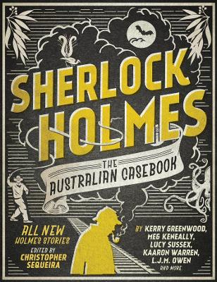 Sherlock Holmes - the Australian Casebook by Christopher Sequiera