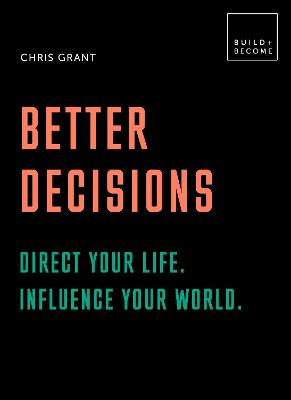 Better Decisions: Direct your life. Influence your world.: 20 thought-provoking lessons by Chris Grant