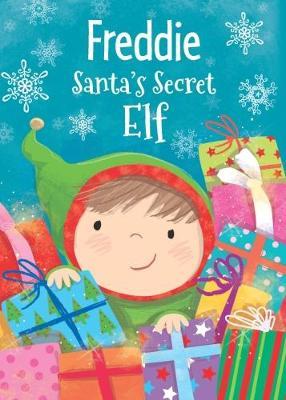Freddie - Santa's Secret Elf by Katherine Sully