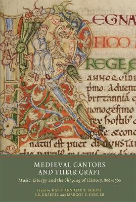 Medieval Cantors and their Craft by Katie Ann-Marie Bugyis