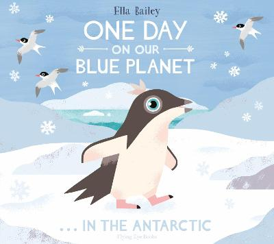 One Day on Our Blue Planet 2: In the Antarctic by Ella Bailey