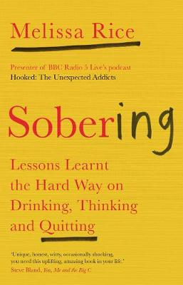 Sobering: Lessons Learnt the Hard Way on Drinking, Thinking and Quitting by Melissa Rice