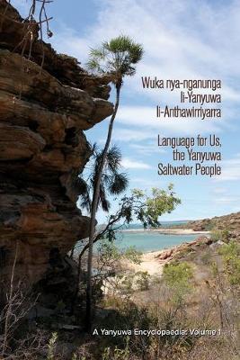 Wuka nya-Nganunga li-Yanyuwa li-Anthawirriyarra. Language for Us, the Yanyuwa Saltwater People: A Yanyuwa Encyclopaedia by John Bradley