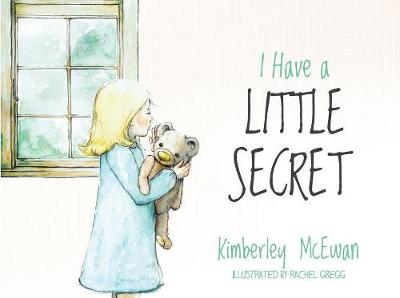 I Have A Little Secret by Kimberley Mcewan