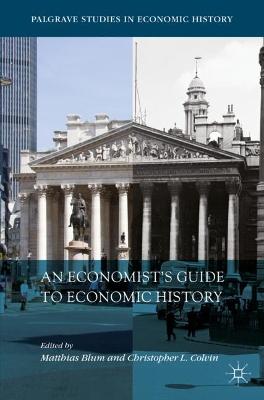 An Economist's Guide to Economic History by Matthias Blum