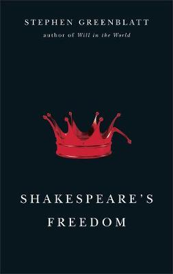 Shakespeare's Freedom by Stephen Greenblatt
