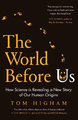 The World Before Us: How Science is Revealing a New Story of Our Human Origins by Tom Higham