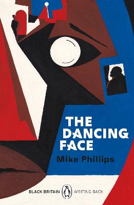 The Dancing Face: Black Britain: Writing Back by Mike Phillips