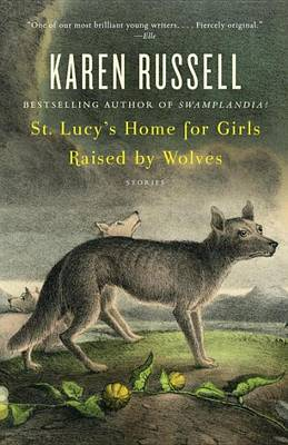 St. Lucy's Home for Girls Raised by Wolves by Karen Russell