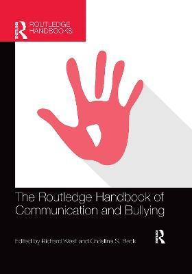 The Routledge Handbook of Communication and Bullying by Richard West