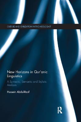 New Horizons in Qur'anic Linguistics: A Syntactic, Semantic and Stylistic Analysis by Hussein Abdul-Raof
