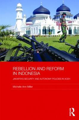 Rebellion and Reform in Indonesia by Michelle Ann Miller