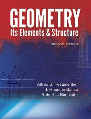 Geometry, Its Elements and Structure by Alfred S. Posamentier