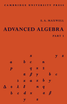Advanced Algebra, Part 1 by E. A. Maxwell