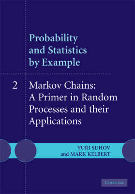 Probability and Statistics by Example: Volume 2, Markov Chains: A Primer in Random Processes and Their Applications by Yuri Suhov