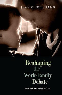 Reshaping the Work-Family Debate by Joan C. Williams
