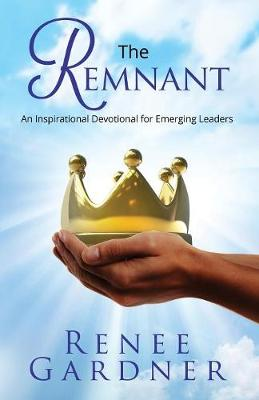 The Remnant: An Inspirational Devotional for Emerging Leaders by Renee Gardner