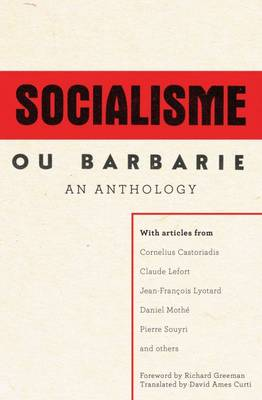 A Socialisme Ou Barbarie Anthology: Autonomy, Revolution and Critical Thought in the Age of Bureaucratic Capitalism by Cornelius Castoriadis