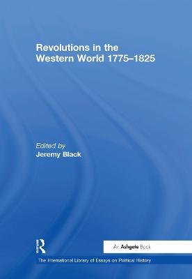 Revolutions in the Western World 1775-1825 by Professor Jeremy Black