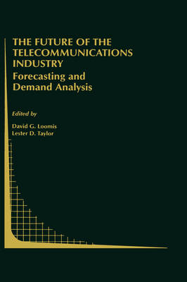 Future of the Telecommunications Industry: Forecasting and Demand Analysis by L.D. Taylor