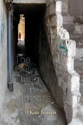 The Only Thing That Matters by Kimberly Jensen