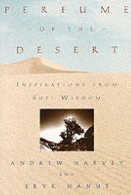 Perfume of the Desert by Andrew Harvey