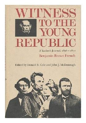 Witness to the Young Republic: a Yankee's Journal, 1828-1870 by Benjamin Brown French