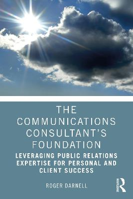 The Communications Consultant's Foundation: Leveraging Public Relations Expertise for Personal and Client Success book