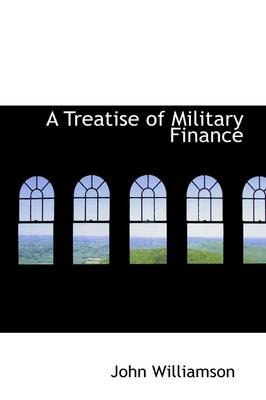 A Treatise of Military Finance by John Williamson