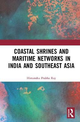Coastal Shrines and Transnational Maritime Networks across India and Southeast Asia book