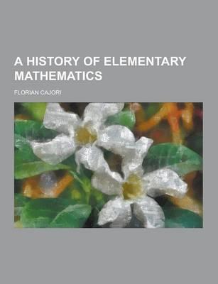 A History of Elementary Mathematics by Florian Cajori