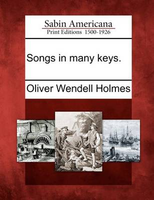 Songs in Many Keys. by Oliver Wendell Jr Holmes