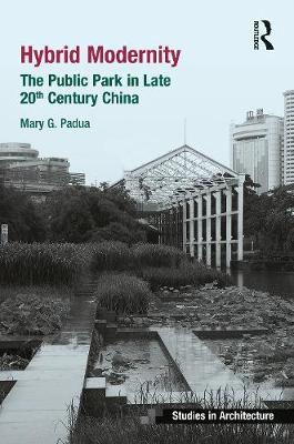 Hybrid Modernity: The Public Park in Late 20th Century China book
