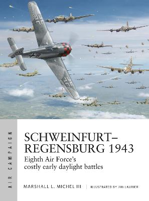 Schweinfurt-Regensburg 1943: Eighth Air Force's costly early daylight battles by Marshall Michel III