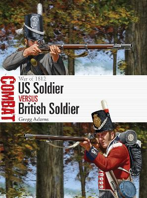 US Soldier vs British Soldier: War of 1812 by Gregg Adams