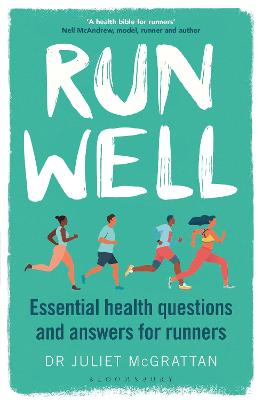 Run Well: Essential health questions and answers for runners by Dr Juliet McGrattan