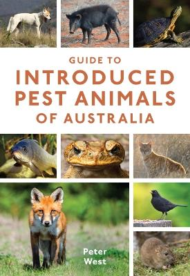 Guide to Introduced Pest Animals of Australia by Peter West
