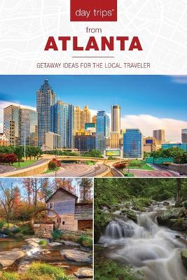 Day Trips (R) from Atlanta: Getaway Ideas for the Local Traveler by Janice McDonald