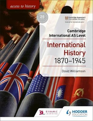 Access to History for Cambridge International AS Level: International History 1870-1945 by David Williamson