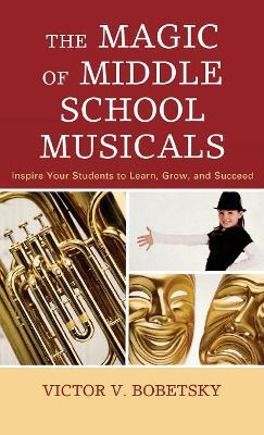 The Magic of Middle School Musicals by Victor V. Bobetsky