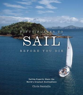 Fifty Places to Sail Before You Die by Chris Santella