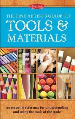 The Fine Artist's Guide to Tools & Materials by Elizabeth T. Gilbert