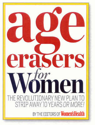 Age Erasers for Women: The Revolutionary New Plan to Strip Away 10 Years or More! by Women's Health
