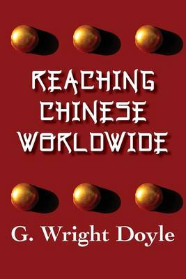 Reaching Chinese Worldwide by G. Wright Doyle