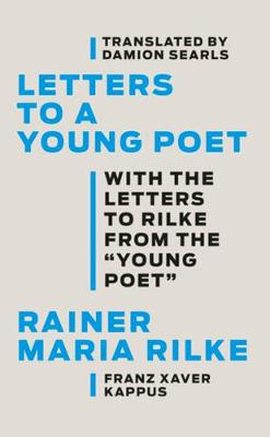 Letters to a Young Poet: With the Letters to Rilke from the ''Young Poet'' by Rainer Maria Rilke