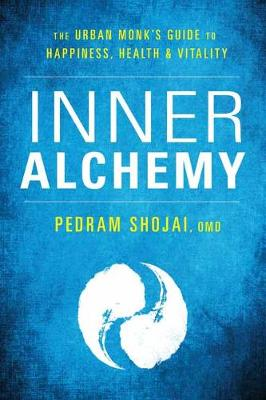 Inner Alchemy: The Urban Monk's Guide for Happiness, Health, and Vitality by Pedram Shojai