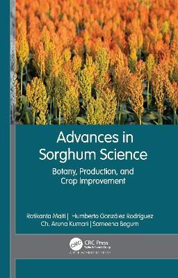 Advances in Sorghum Science: Botany, Production, and Crop Improvement by Ratikanta Maiti
