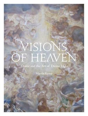 Visions of Heaven: Dante and the Art of Divine Light by Martin Kemp