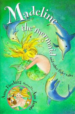 Madeline the Mermaid and Other Fishy Tales by Anna Fienberg