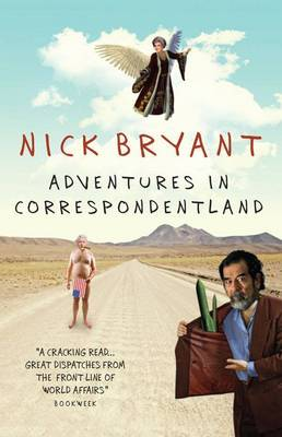 Adventures in Correspondentland by Nick Bryant